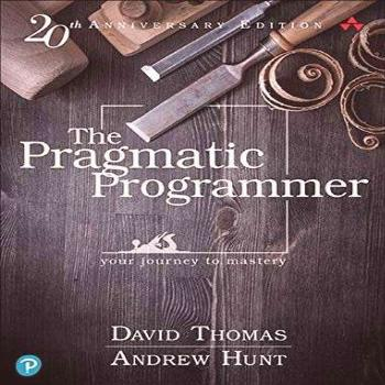 The Pragmatic Programmer: Your Journey To Mastery, 20th