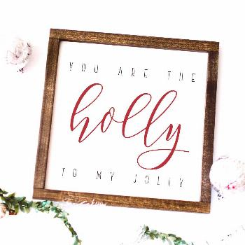 You are the Holly to my Jolly Farmhouse Christmas Sign and Farmhouse Decor You are the holly to my